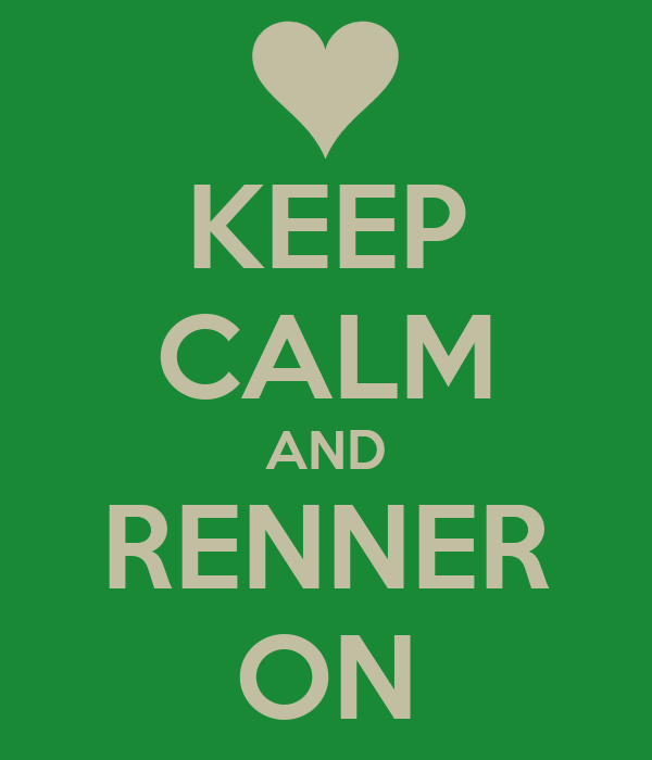 KEEP CALM AND RENNER ON