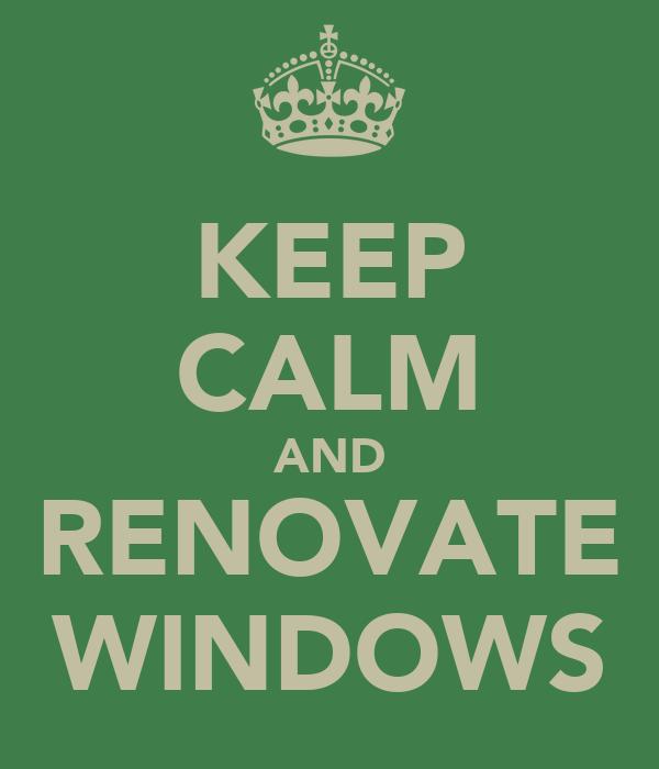 KEEP CALM AND RENOVATE WINDOWS