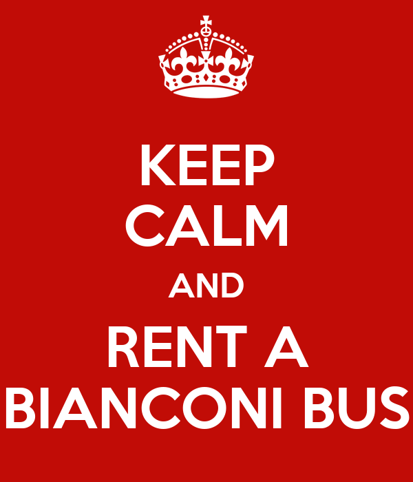 KEEP CALM AND RENT A BIANCONI BUS