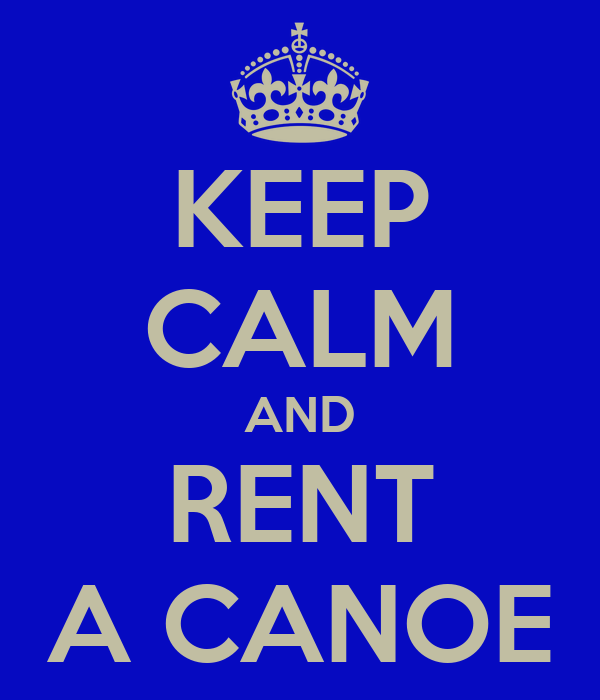 KEEP CALM AND RENT A CANOE