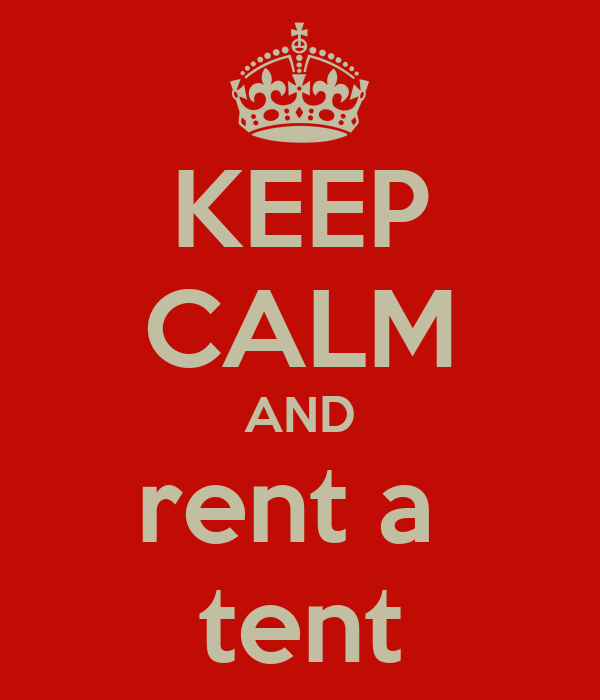 KEEP CALM AND rent a  tent
