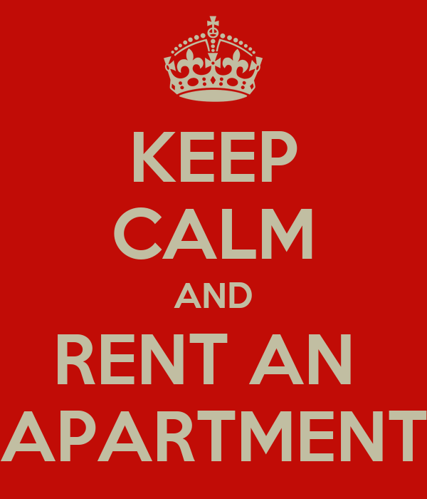 KEEP CALM AND RENT AN  APARTMENT