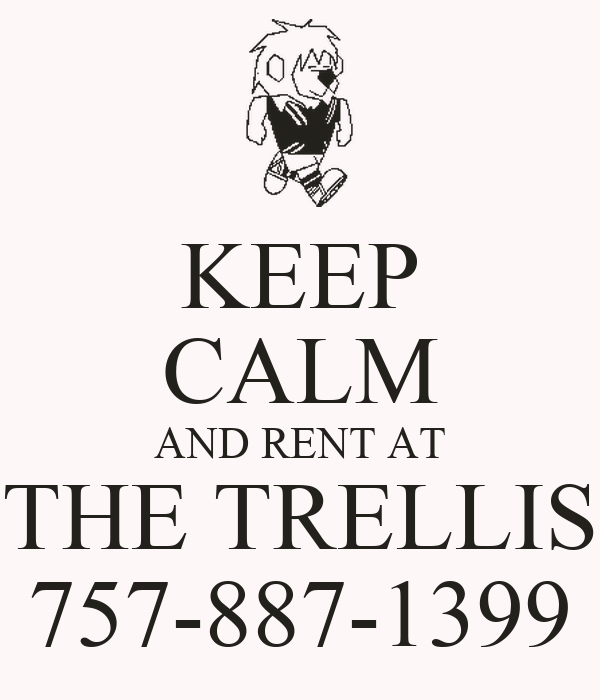 KEEP CALM AND RENT AT THE TRELLIS 757-887-1399
