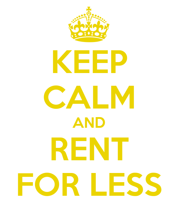 KEEP CALM AND RENT FOR LESS