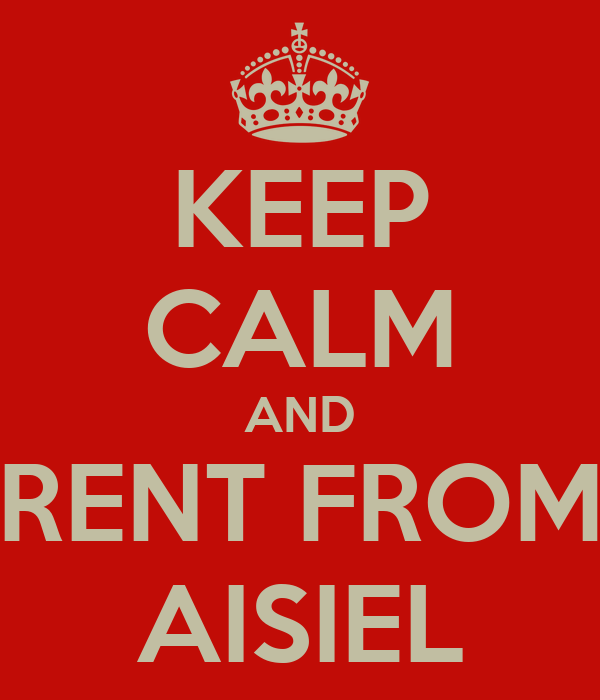 KEEP CALM AND RENT FROM AISIEL
