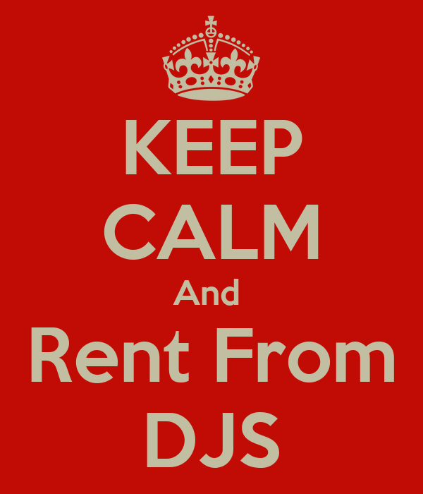 KEEP CALM And  Rent From DJS