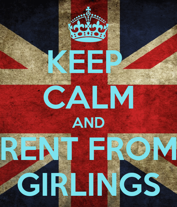 KEEP  CALM AND RENT FROM GIRLINGS