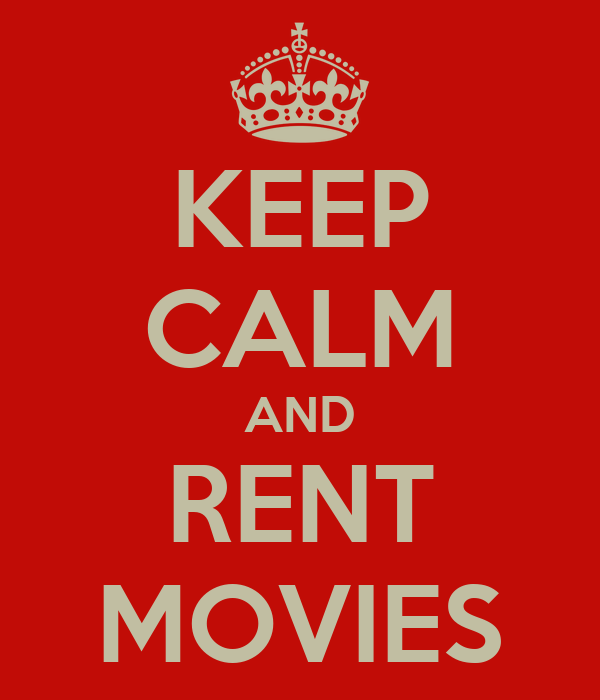 KEEP CALM AND RENT MOVIES