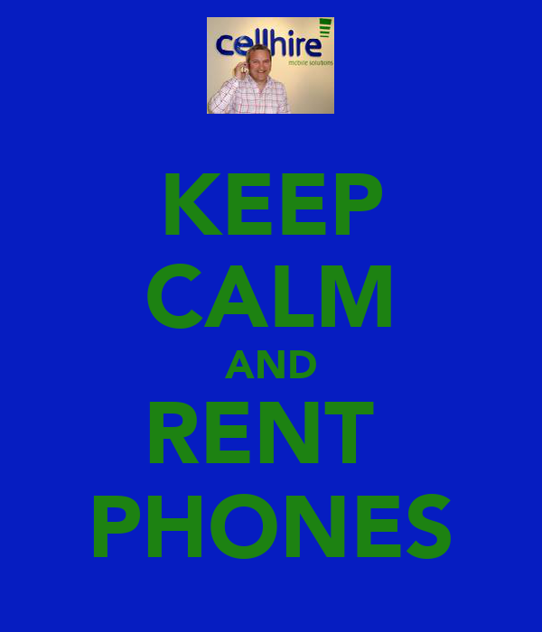 KEEP CALM AND RENT  PHONES