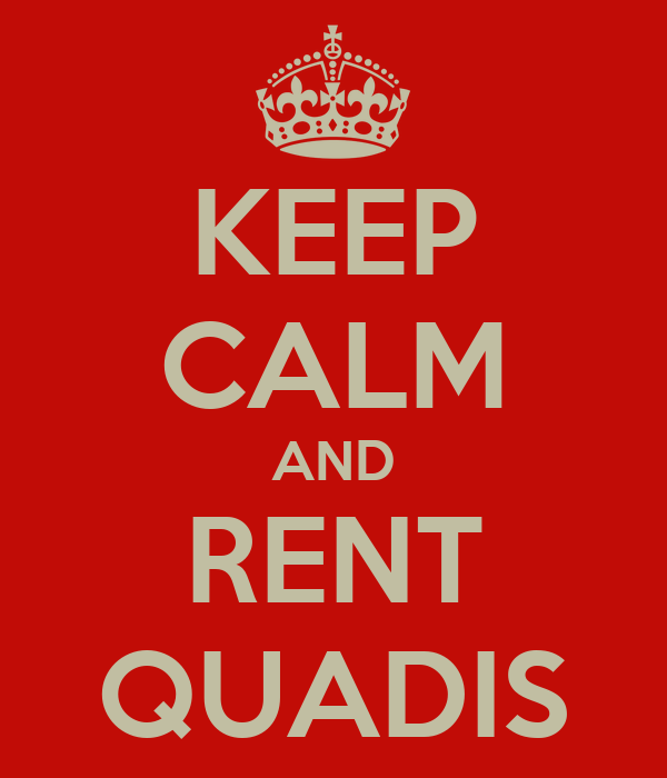 KEEP CALM AND RENT QUADIS