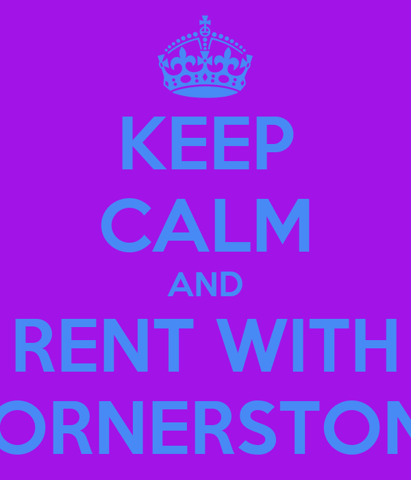 KEEP CALM AND RENT WITH CORNERSTONE