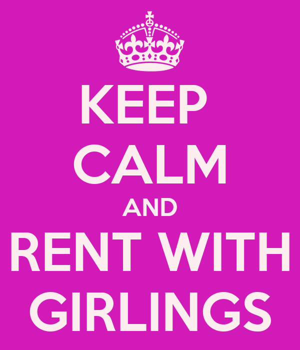 KEEP  CALM AND RENT WITH GIRLINGS