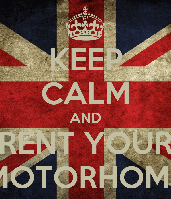 KEEP CALM AND RENT YOUR MOTORHOME
