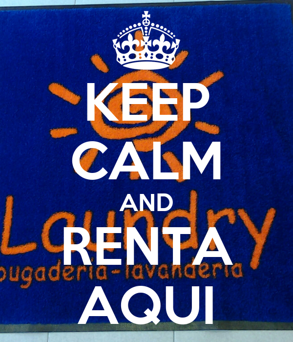 KEEP CALM AND RENTA AQUI