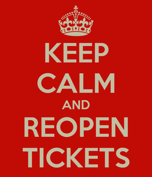 KEEP CALM AND REOPEN TICKETS
