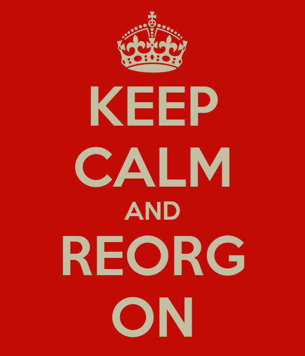 KEEP CALM AND REORG ON