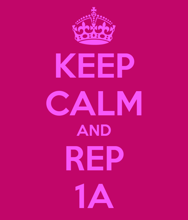 KEEP CALM AND REP 1A