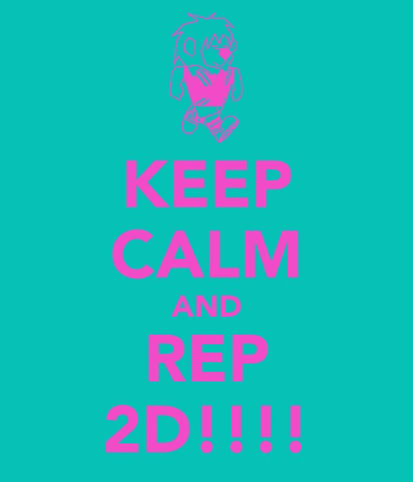 KEEP CALM AND REP 2D!!!!
