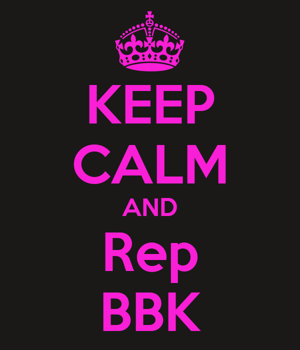 KEEP CALM AND Rep BBK