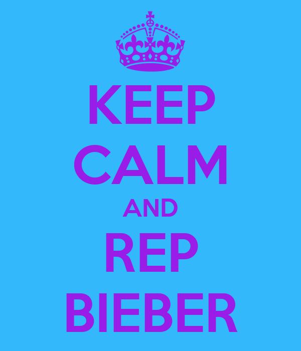 KEEP CALM AND REP BIEBER