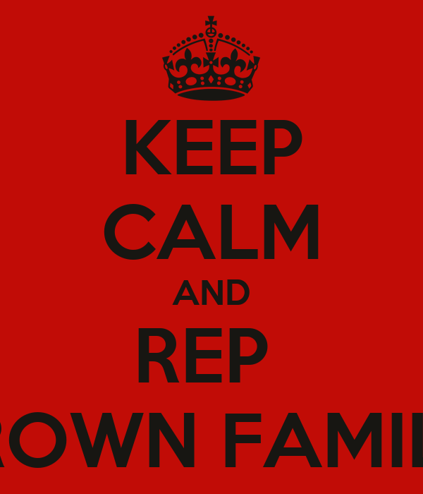 KEEP CALM AND REP  BROWN FAMILA