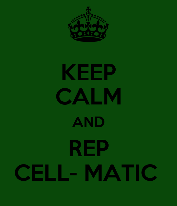 KEEP CALM AND REP CELL- MATIC