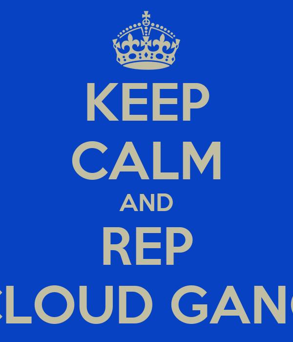 KEEP CALM AND REP CLOUD GANG