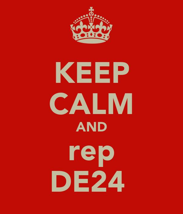 KEEP CALM AND rep DE24