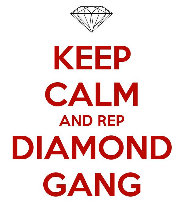 KEEP CALM AND REP DIAMOND GANG