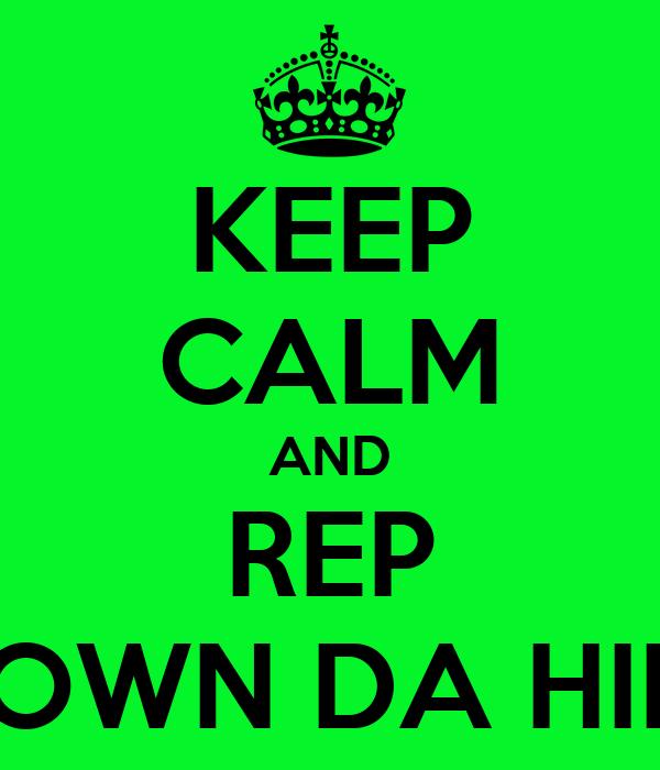 KEEP CALM AND REP DOWN DA HILL