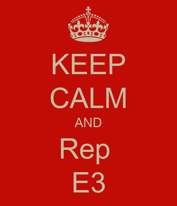 KEEP CALM AND Rep  E3