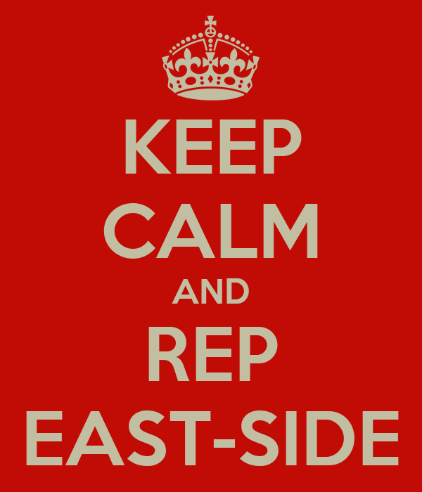 KEEP CALM AND REP EAST-SIDE