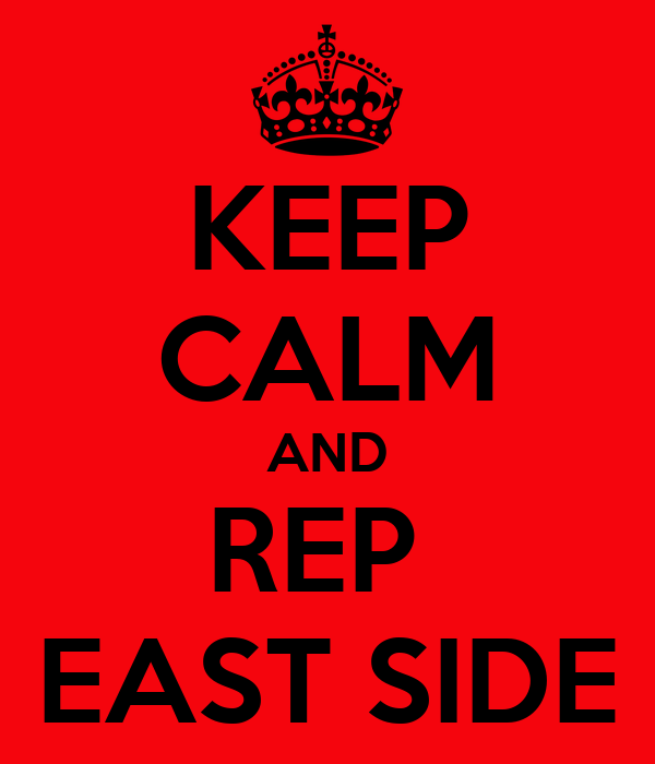 KEEP CALM AND REP  EAST SIDE