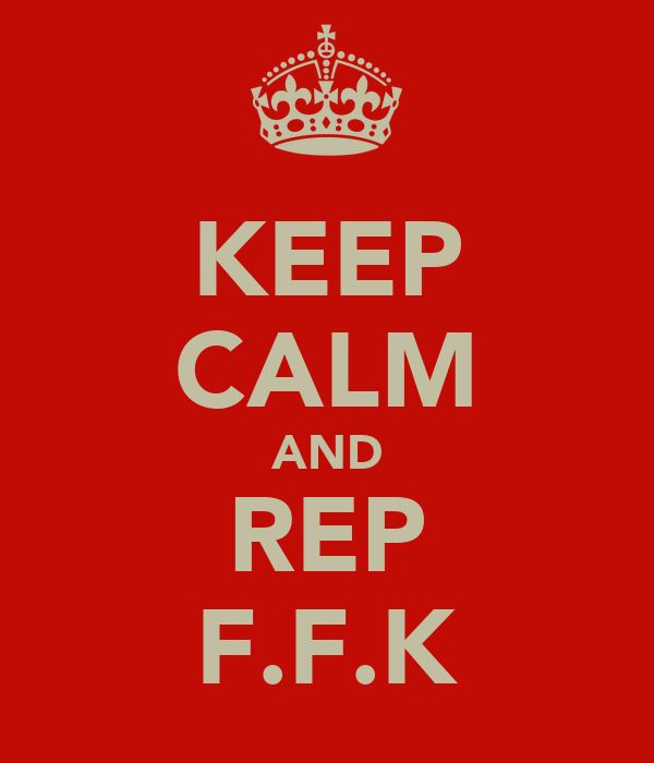 KEEP CALM AND REP F.F.K