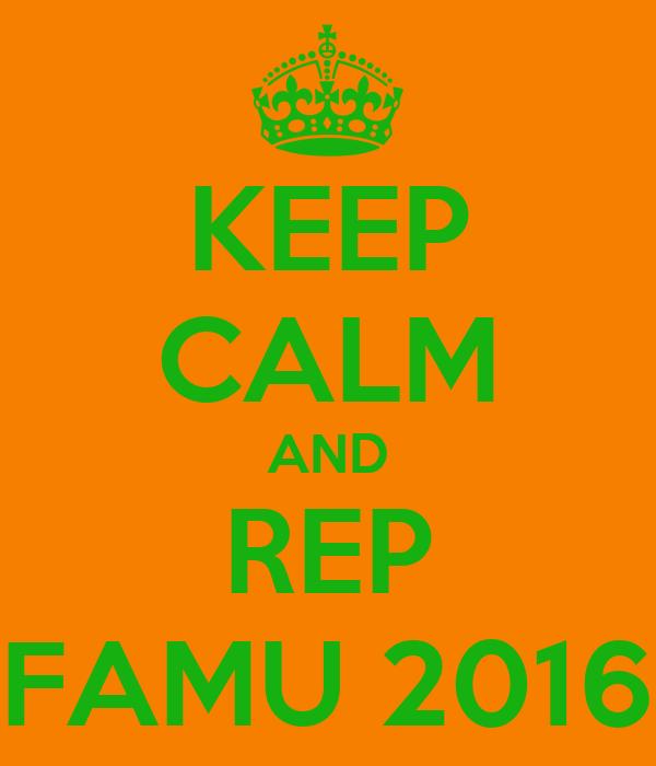 KEEP CALM AND REP FAMU 2016