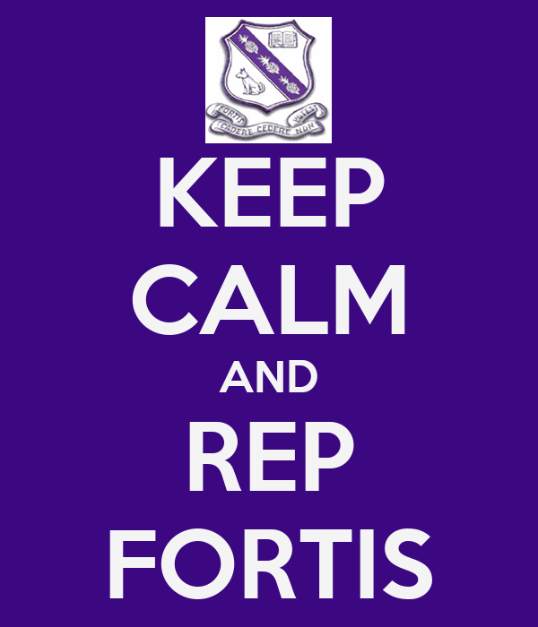 KEEP CALM AND REP FORTIS