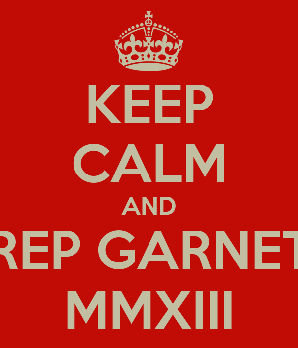 KEEP CALM AND REP GARNET MMXIII