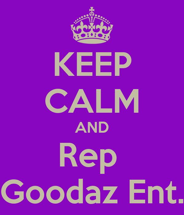KEEP CALM AND Rep  Goodaz Ent.