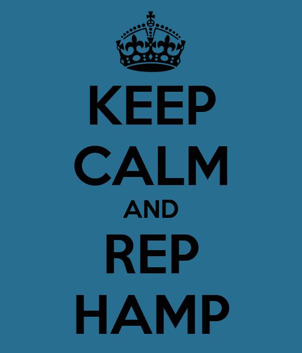 KEEP CALM AND REP HAMP