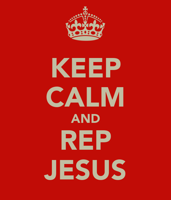 KEEP CALM AND REP JESUS