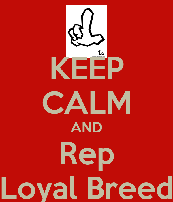 KEEP CALM AND Rep Loyal Breed