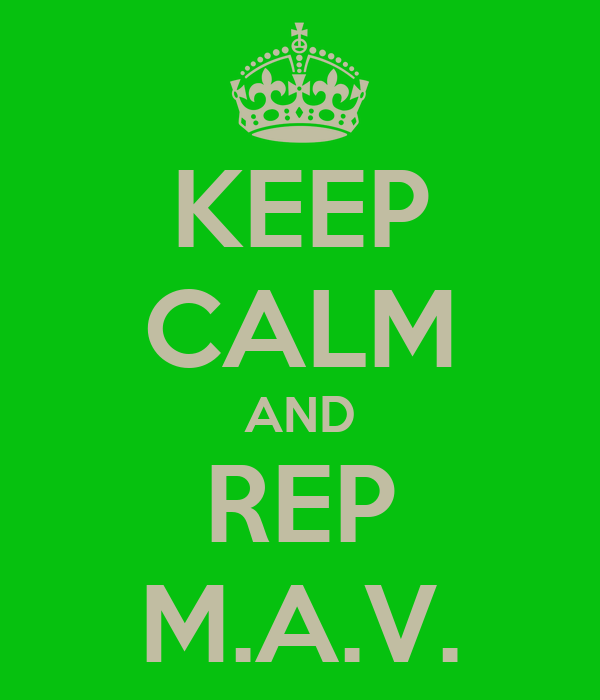 KEEP CALM AND REP M.A.V.