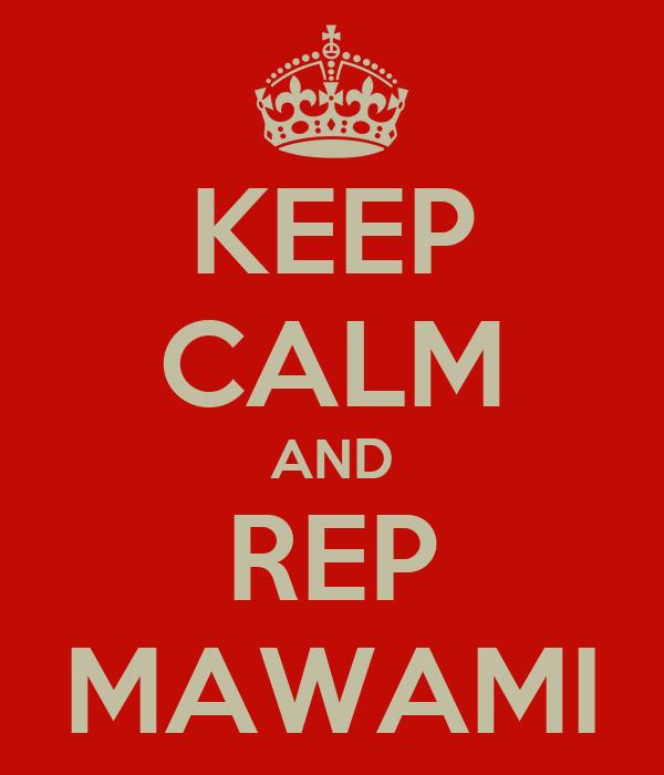 KEEP CALM AND REP MAWAMI