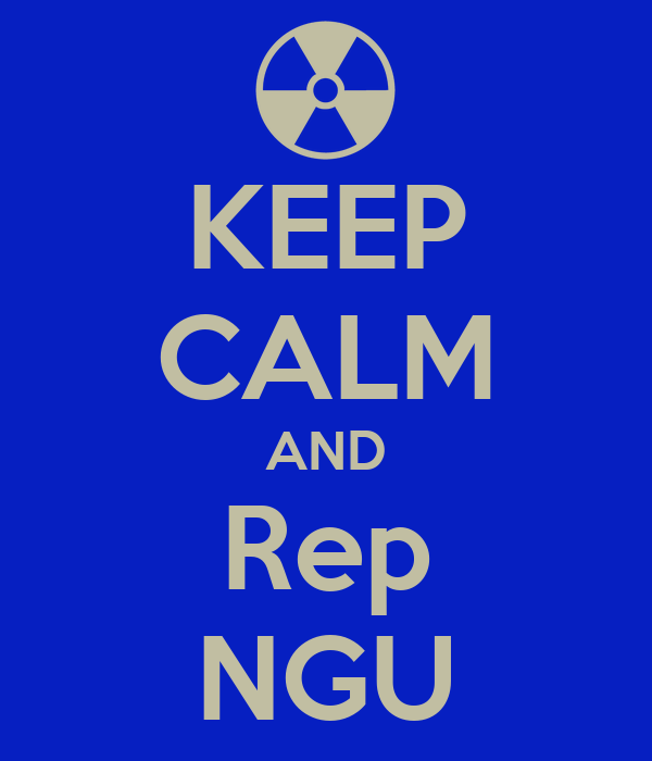 KEEP CALM AND Rep NGU