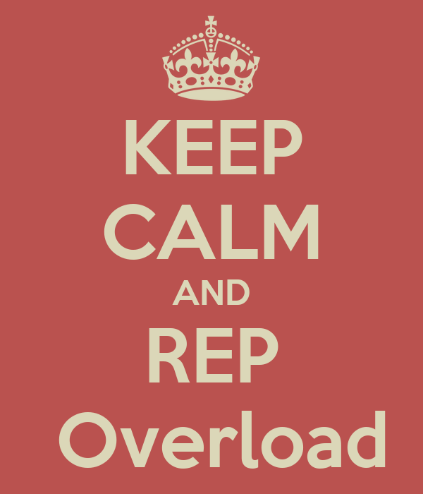 KEEP CALM AND REP  Overload