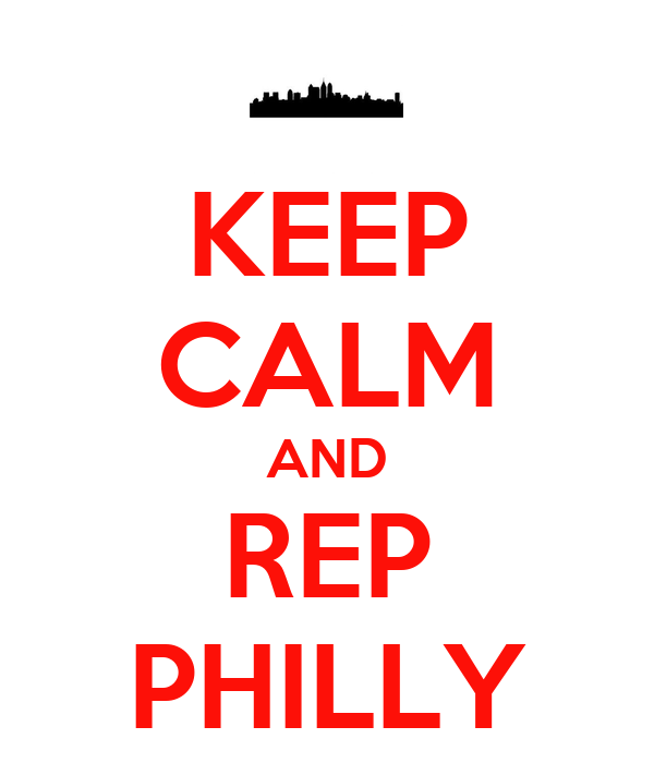KEEP CALM AND REP PHILLY