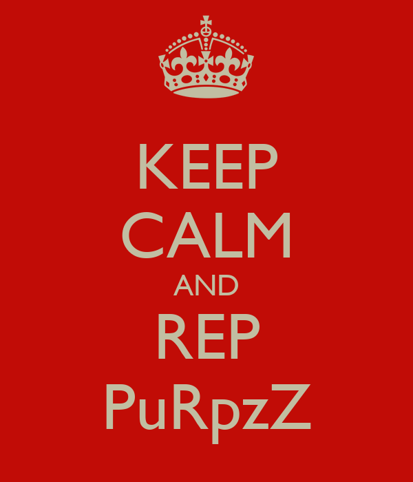 KEEP CALM AND REP PuRpzZ