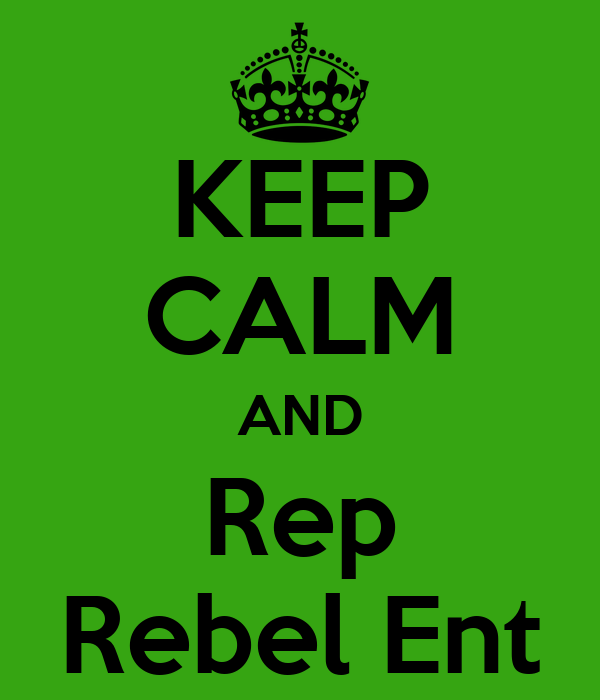 KEEP CALM AND Rep Rebel Ent