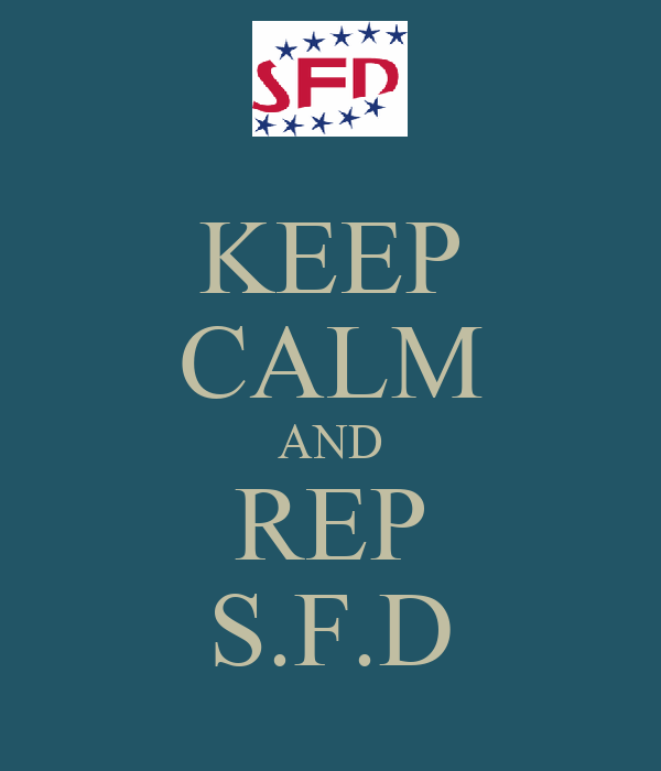 KEEP CALM AND REP S.F.D
