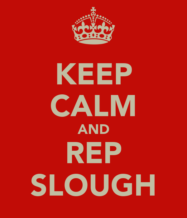 KEEP CALM AND REP SLOUGH